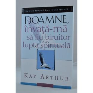 Doamne, invata-ma sa fiu biruitor in lupta spirituala de Kay Arthur