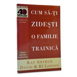 Cum să-ți zidești o familie trainică de Kay Arthur, David si BJ Lawson