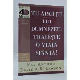 Tu apartii lui Dumnezeu: Traieste o viata sfanta! de Kay Arthur, David si B.J Lawson