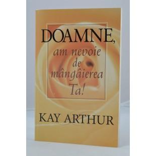 Doamne, am nevoie de mangaierea Ta de Kay Arthur
