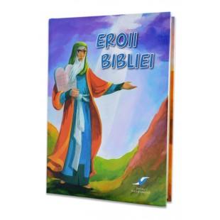 Biblia pentru copii- Eroii Bibliei (povestiri biblice pentru copii) (6-12 ani)