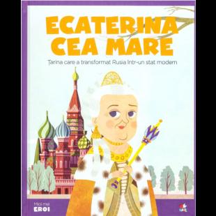 MICII EROI. Ecaterina cea Mare