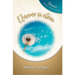 Efemer și etern - poezii pentru mici și mari de Simion Buzduga