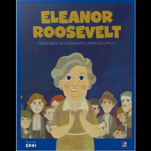 MICII EROI. Eleanor Roosevelt