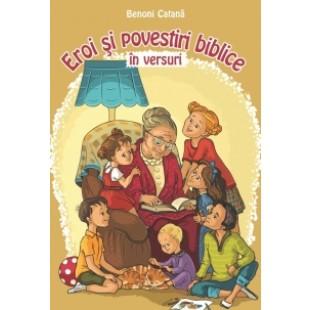 Eroi si povestiri biblice in versuri- poezii crestine pentru copii de Benoni Catana