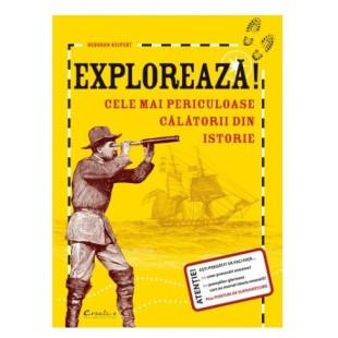 Exploreaza - Cele mai periculoase calatorii din instorie - Enciclopedii pentru copii