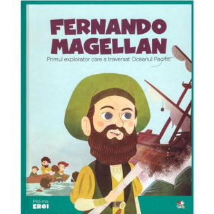 MICII EROI. Fernando Magellan