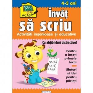 Scoala acasa. Invat sa scriu 4-5 ani - Carte educativa pentru copii