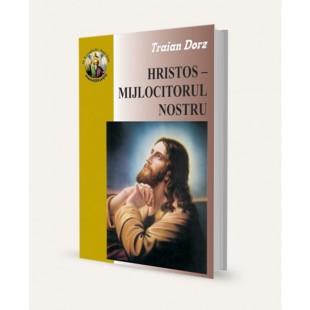 Hristos - Mijlocitorul nostru de Traian Dorz