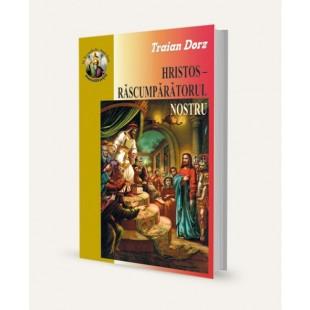 Hristos - Rascumparatorul nostru de Traian Dorz