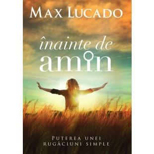 Inainte de amin de Max Lucado