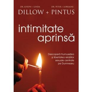 Intimitate aprinsa. Descopera frumusetea si libertatea relatiilor sexuale centrate pe Dumnezeu de Joseph si Linda Dillow