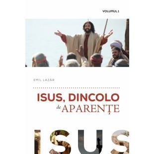 Isus, dincolo de aparențe – vol. 1
