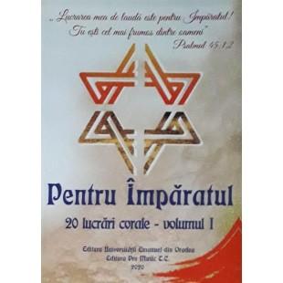 Pentru Împăratul - 20 de lucrări corale, vol. 1