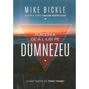 Placerea de a-L iubi pe Dumnezeu de Mike Bickle