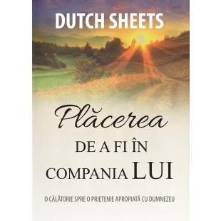Placerea de a fi in compania Lui de Dutch Sheets