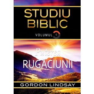 Puterea rugaciunii. Studiu biblic. Volumul 6 de Gordon Lindsay