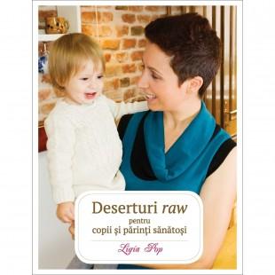 Deserturi raw pentru copii și părinți sănătoși Ediția a III-a, revizuită și adăugită