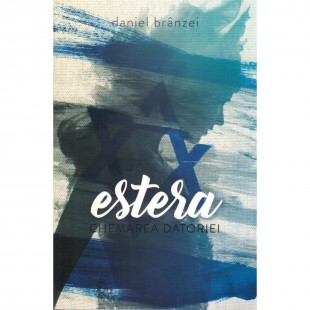 Estera, chemarea datoriei -  Comentarii biblice asupra cartii Estera