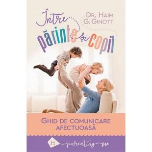 Intre parinte si copil - Ghid de comunicare afectuoasa