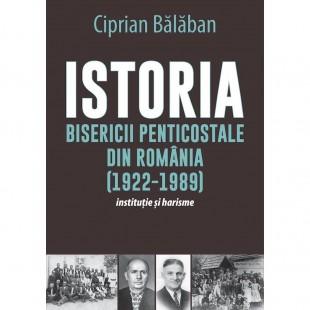 Istoria Bisericii Penticostale din Romania (1922-1989) - Institutie si harisme