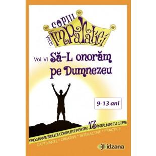 Copiii Imparatiei - Sa-L onoram pe Dumnezeu, voI.6 - Programe biblice pentru copii (9-13 ani)
