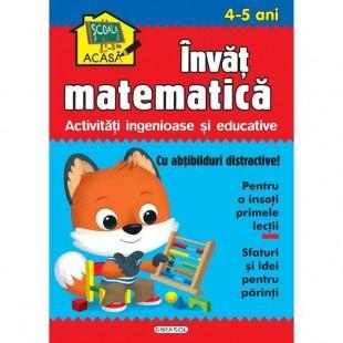Scoala acasa. Invat matematica 4-5 ani - Carte educativa pentru copii