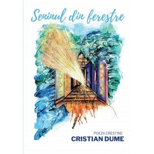 Seninul din ferestre - poezii crestine de Cristian Dume
