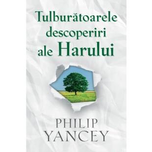 Tulburatoarele descoperiri ale Harului de Philip Yancey