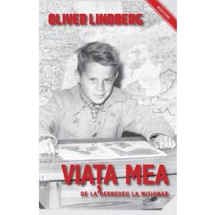 Viata mea, de la derbedeu la misionar de Oliver Lindberg