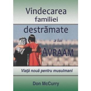 Vindecarea familiei destramate a lui Avraam. Viata noua pentru musulmani de Don McCurry