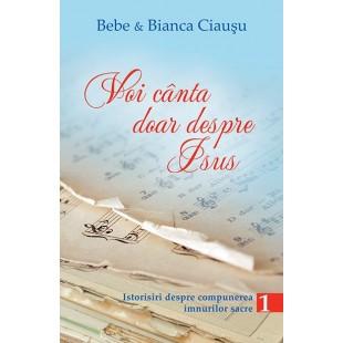 Voi canta doar despre Isus de Bebe & Bianca Ciausu