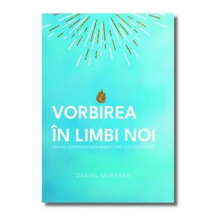 Vorbirea in limbi noi. Cea mai controversată lucrare a Duhului Sfânt